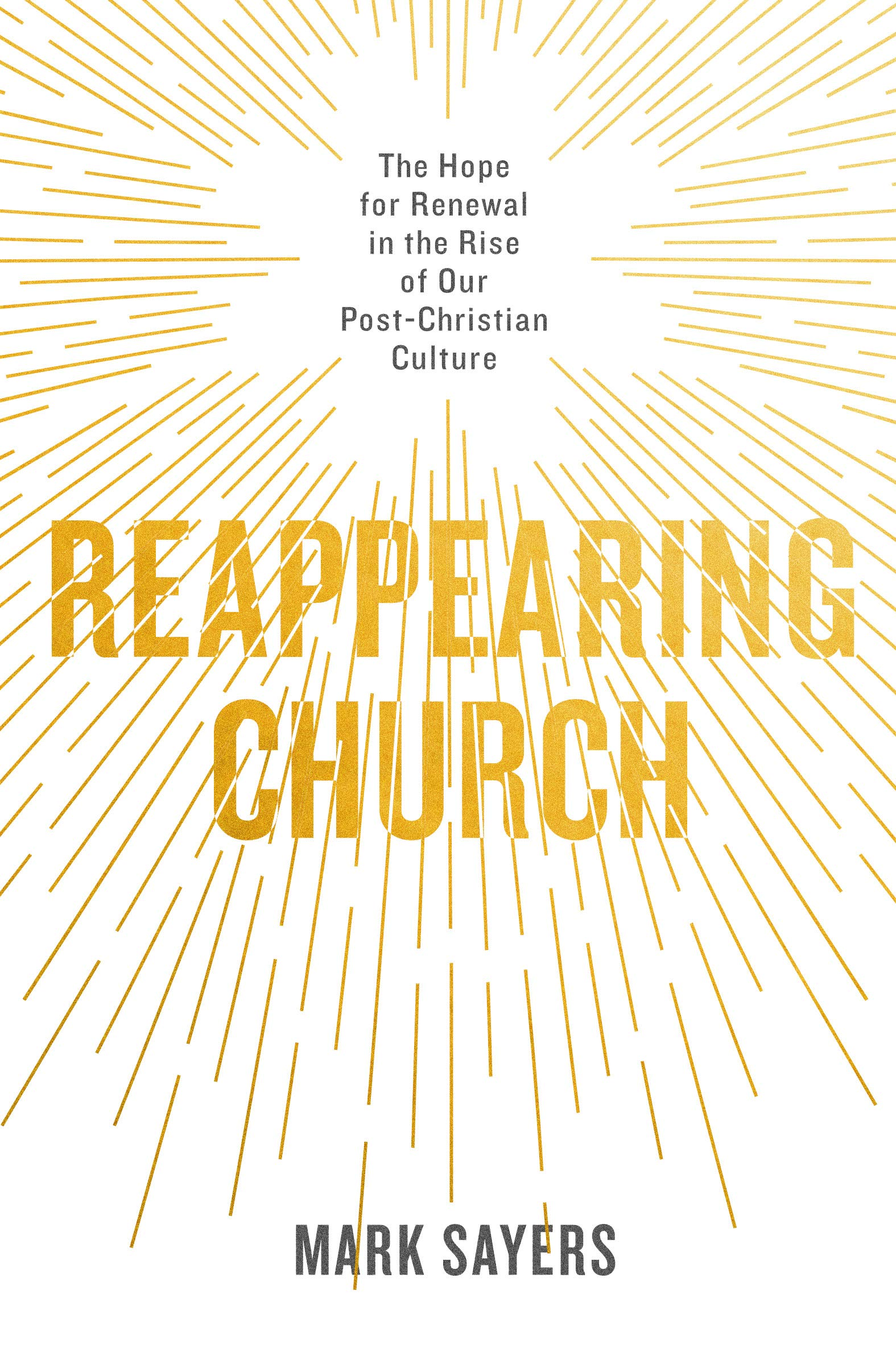 Reappearing Church: The Hope for Renewal in the Rise of Our Post-Christian Culture