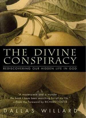he Divine Conspiracy: Rediscovering Our Hidden Life In God